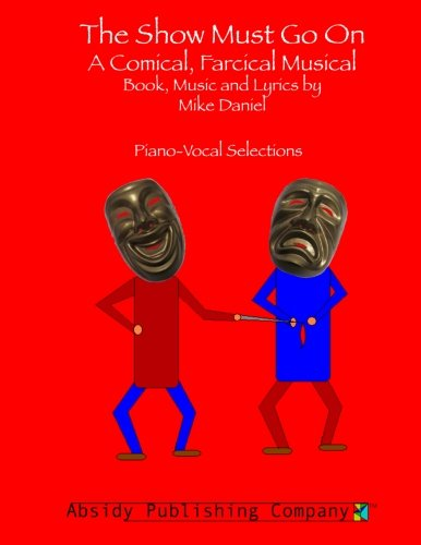 9780615783512: The Show Must Go On: A Comical, Farcical, Musical - Piano-Vocal Selections