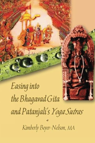 9780615784731: Easing into the Bhagavad Gita and Patanjali's Yoga Sutras