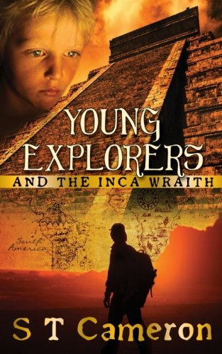 Young Explorers and the Inca Wraith (Volume 1): S T Cameron