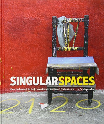 9780615785653: Singular Spaces: From the Eccentric to the Extraordinary in Spanish Art Environments