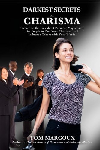 9780615786575: Darkest Secrets of Charisma: Overcome the Lies about Personal Magnetism, Get People to Feel Your Charisma and Influence Others with Your Words: 9