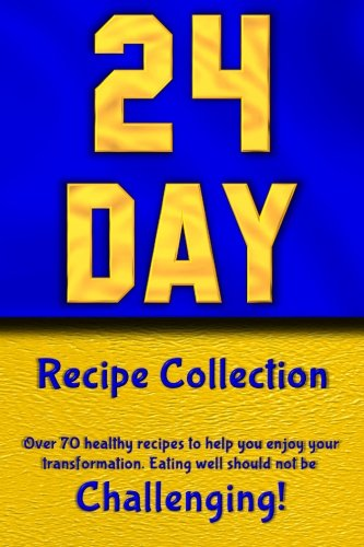 9780615787510: 24 Day Recipe Collection: Eating well should not be Challenging!