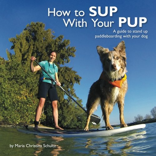 9780615787718: How to SUP With Your PUP: A guide to stand up paddleboarding with your dog