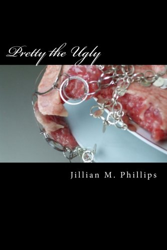 Pretty the Ugly: Jillian M. Phillips