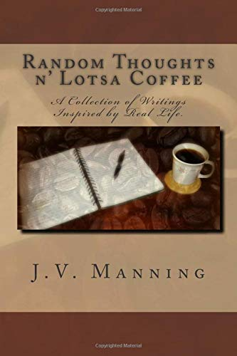 9780615788036: Random Thoughts n' Lotsa Coffee: A Collection of Writings Inspired By Real Life.