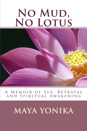 9780615788425: No Mud, No Lotus: A Memoir of Sex, Betrayal, and Spiritual Awakening