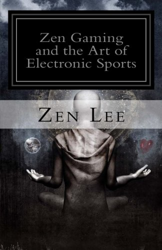 9780615789040: Zen Gaming and the Art of Electronic Sports: Volume 1 (Book One : Zen Gamer)