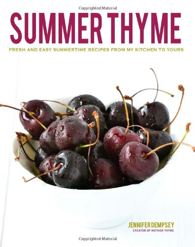 9780615790381: Summer Thyme: fresh and easy summertime recipes from my kitchen to yours