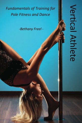 9780615791470: Vertical Athlete: Fundamentals of Training for Pole Fitness and Dance