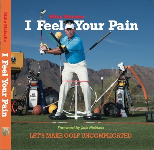9780615791555: I Feel Your Pain: Let's Make Golf Uncomplicated