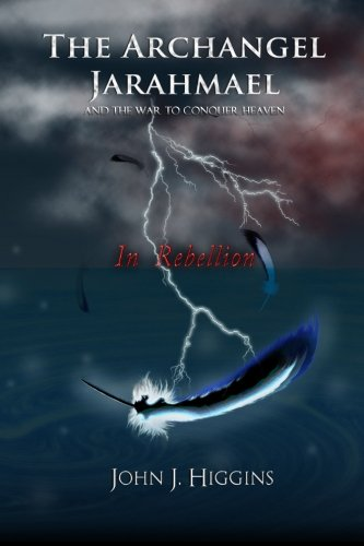 9780615792187: In Rebellion (Book II The Archangel Jarahmael and the War to Conquer Heaven)