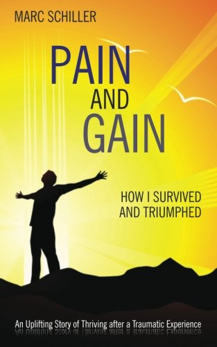9780615792798: Pain and Gain: How I Survived and Triumphed: An Uplifting Story of Thriving after a Traumatic Experience