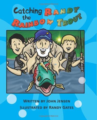 Catching Randy the Rainbow Trout: A Will and Wyatt Adventure: JOHN JENSEN