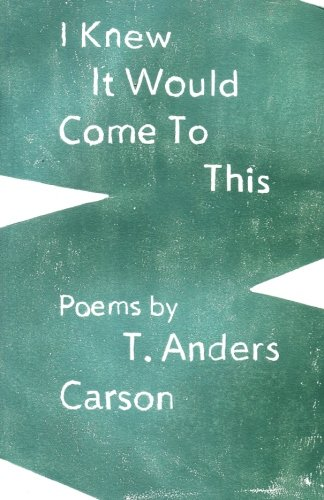 I Knew It Would Come To This: T. Anders Carson
