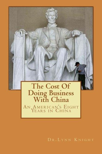 9780615794723: The Cost Of Doing Business With China: An American's eight years in China