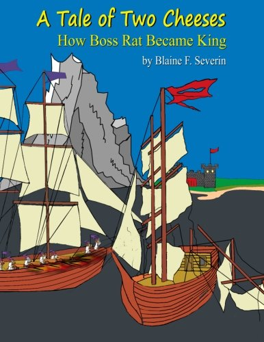 A Tale of Two Cheeses How Boss Rat Became King: Blaine F Severin
