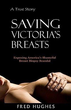 9780615795645: Saving Victoria's Breasts: Exposing America's Shameful Breast Biopsy Scandal