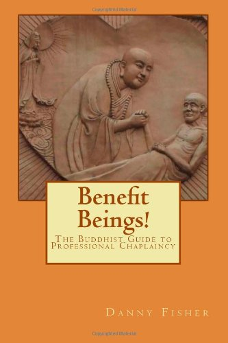 9780615796499: Benefit Beings!: The Buddhist Guide to Professional Chaplaincy