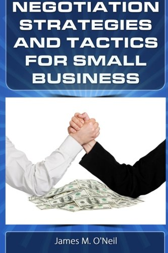 9780615796628: Negotiation Strategies and Tactics for Small Business: How to Lower Costs, Raise Sales, and Put More Money in Your Pocket.