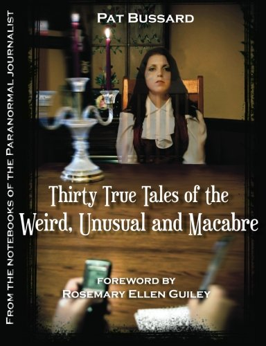 9780615796857: Thirty True Tales of the Weird, Unusual and Macabre: From the Notebooks of the Paranormal Journalist