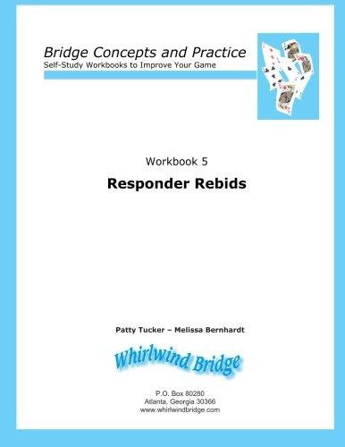 9780615797106: Responder Rebids: Bridge Concepts and Practice (Self-Study Workbooks to Improve Your Game) (Volume 5)