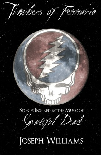 9780615797243: Timbers of Fennario: Stories Inspired by the Music of Grateful Dead