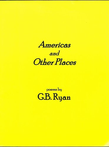 Americas and Other Places: G. B. Ryan