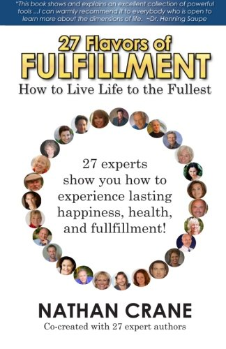 9780615798233: 27 Flavors of Fulfillment: How to Live Life to the Fullest!: 27 Experts Show You How to Experience Lasting Happiness, Health, and Fulfillment (Volume 1)