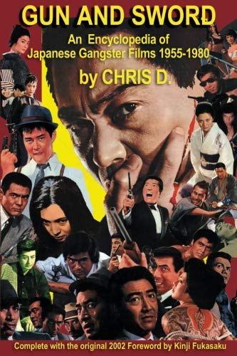 9780615798806: GUN AND SWORD: An Encyclopedia of Japanese Gangster Films 1955-1980