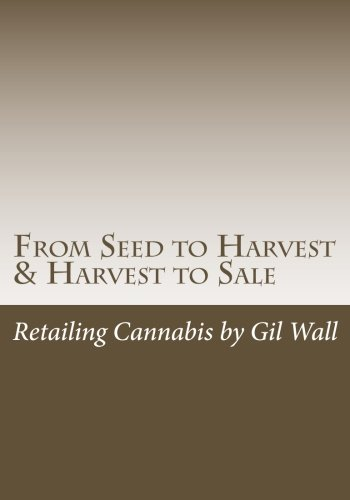 9780615799650: From Seed to Harvest & Harvest to Sale: : Retailing Cannabis, A Jungle in a Pot for Public Medical Marijuana State Sanctioned Establishments