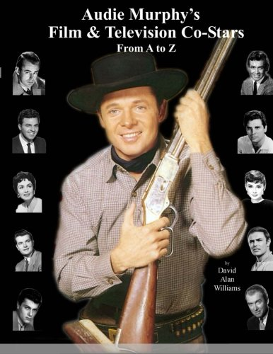 9780615799919: Audie Murphy's Film & Television Co-Stars From A to Z