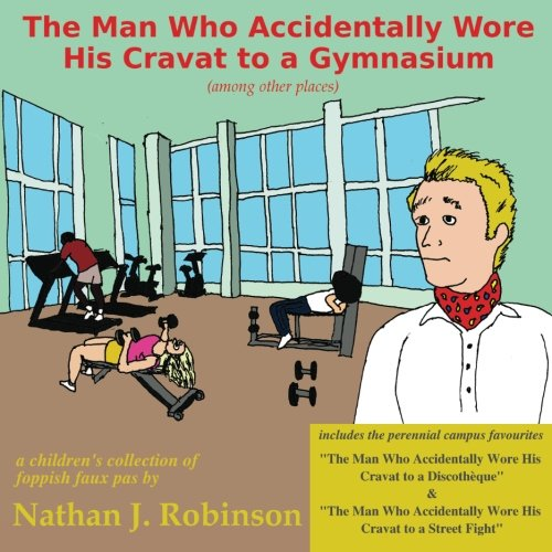9780615800936: The Man Who Accidentally Wore His Cravat to a Gymnasium