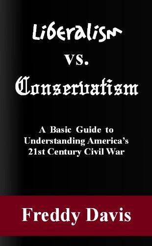 9780615801117: Liberalism vs. Conservatism: A Basic Guide to Understanding Americas 21st Century Civil War
