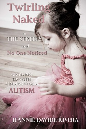 9780615801438: Twirling Naked in the Streets and No One Noticed: Growing Up With Undiagnosed Autism