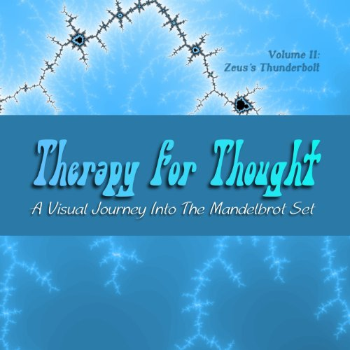 9780615801858: Therapy for Thought: A Visual Journey into the Mandelbrot Set (Zeus's Thunderbolt) (Volume 2)