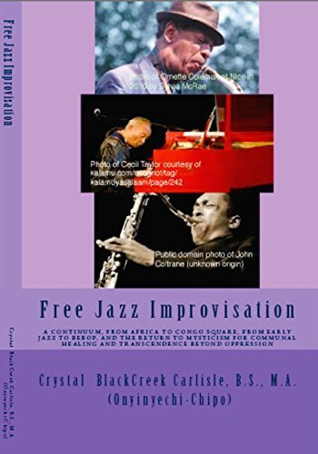 9780615802183: Free Jazz Improvisation: A Continuum, From Africa to Congo Square, From Early Jazz to Bebop, and the Return to Mysticism for Communal Healing and Transcendence Beyond Oppression