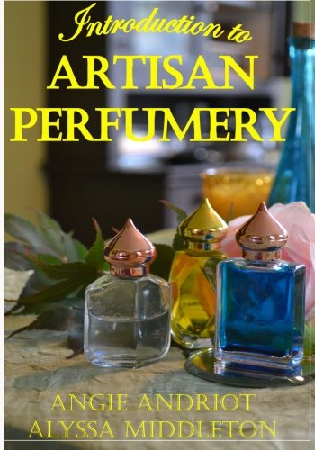 Introduction to Artisan Perfumery (Paperback): Angie Andriot