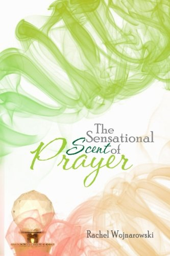 9780615802978: The Sensational Scent of Prayer