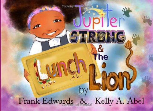 9780615803746: Jupiter Strong and the Lunch Lion: Book #1 of the Jupiter Strong Series (Volume 1)