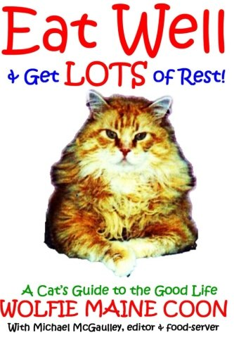 9780615806631: Eat Well & Get Lots of Rest: Wolfie's Guide to the Good Life (Cat self help guides) (Black & White Edition)