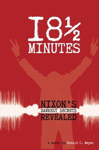 9780615807058: 18 & 1/2 Minutes: Nixon's Darkest Secrets Revealed