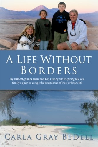 9780615807379: A Life Without Borders: By sailboat, planes, train, and RV, a funny and inspiring tale of a family's quest to escape the boundaries of their ordinary life