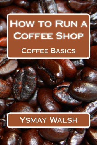 9780615808000: How to Run a Coffee Shop: Coffee Basics: 1