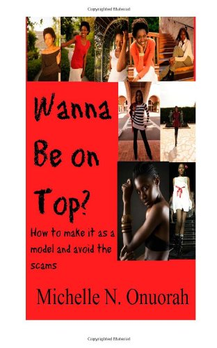 9780615808093: Wanna Be on Top?: How to make it as a model and avoid the scams