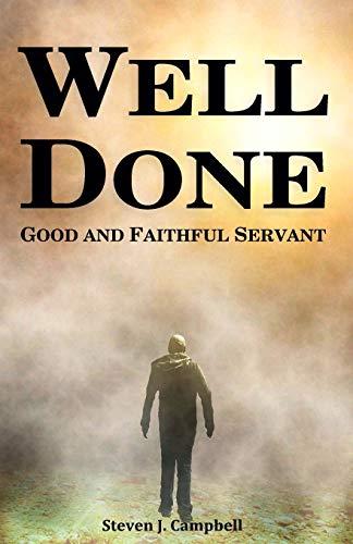 9780615808444: Well Done: Good and Faithful Servant