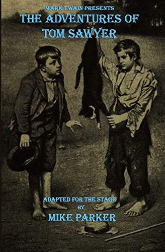 Mark Twain Presents The Adventures of Tom Sawyer: a stage play: Parker, Mike