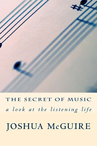 The Secret of Music: a look at the listening life: Joshua McGuire