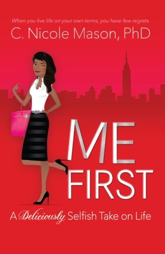 9780615808741: Me First: A Deliciously Selfish Take on Life