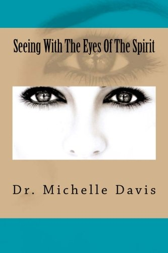 Seeing With The Eyes Of The Spirit: Dr. Michelle Davis