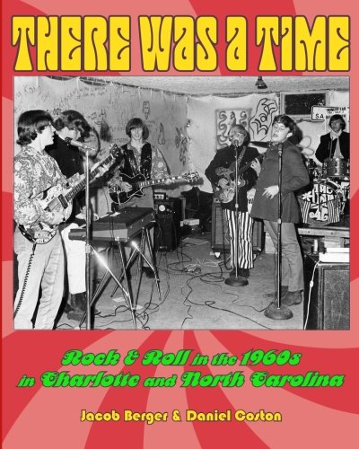 9780615809403: There Was A Time: Rock & Roll in the 1960s in Charlotte, and North Carolina